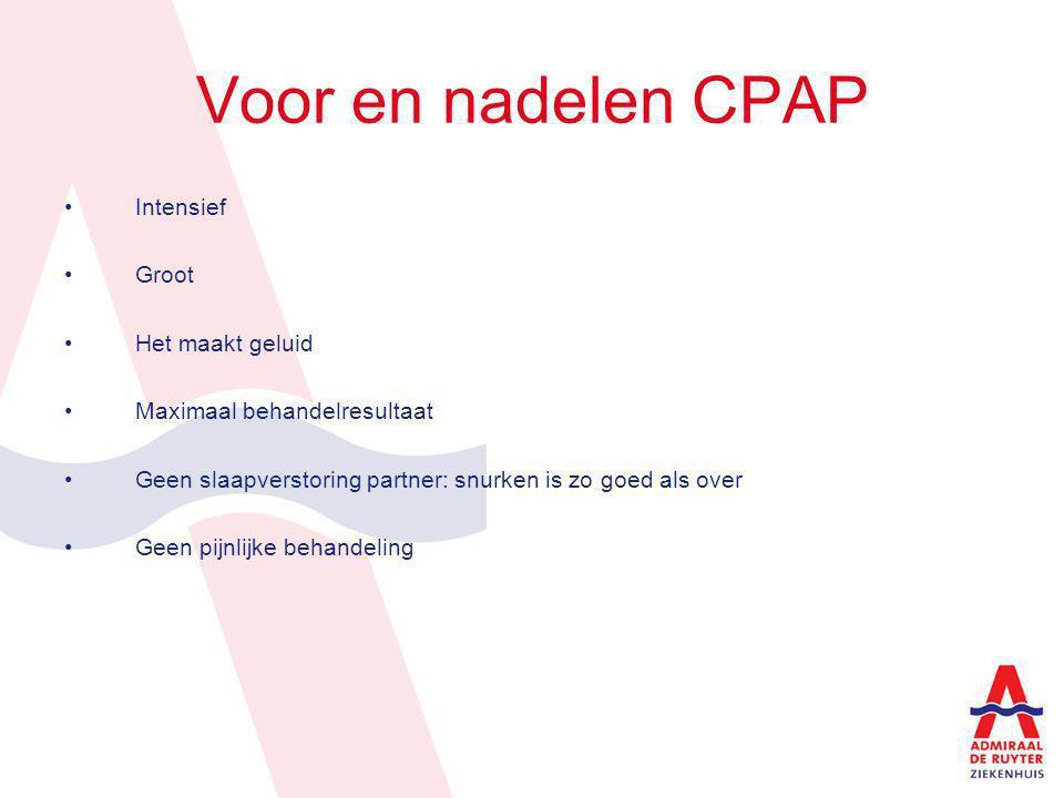 Voor en nadelen CPAP Intensief Groot Het maakt geluid Maximaal behandelresultaat Geen slaapverstoring partner: snurken is zo goed als over Geen pijnli