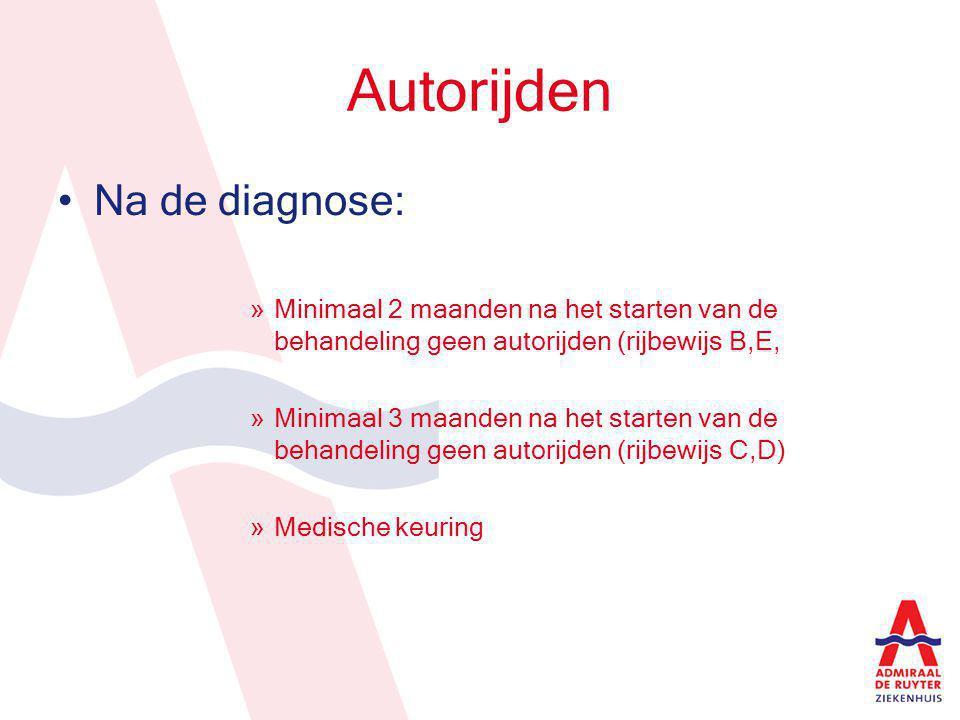 Autorijden Na de diagnose: »Minimaal 2 maanden na het starten van de behandeling geen autorijden (rijbewijs B,E, »Minimaal 3 maanden na het starten va