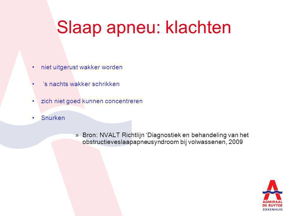 Slaap apneu: klachten niet uitgerust wakker worden 's nachts wakker schrikken zich niet goed kunnen concentreren Snurken »Bron: NVALT Richtlijn 'Diagn