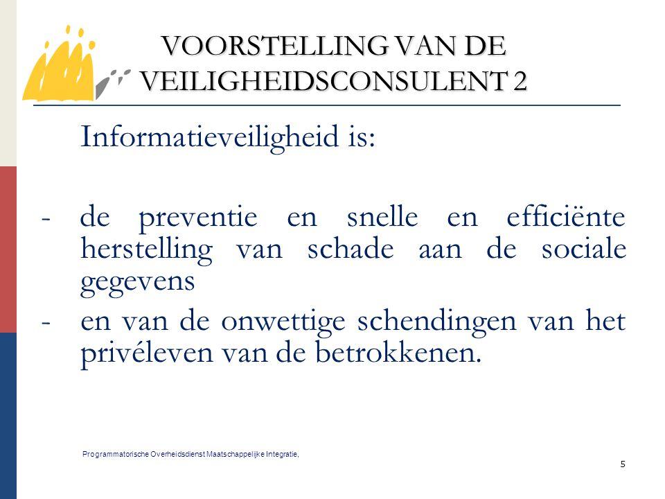 5 VOORSTELLING VAN DE VEILIGHEIDSCONSULENT 2 Programmatorische Overheidsdienst Maatschappelijke Integratie, Informatieveiligheid is: - de preventie en