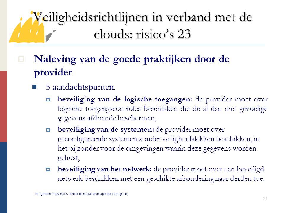 53 Veiligheidsrichtlijnen in verband met de clouds: risico's 23 Programmatorische Overheidsdienst Maatschappelijke Integratie,  Naleving van de goede