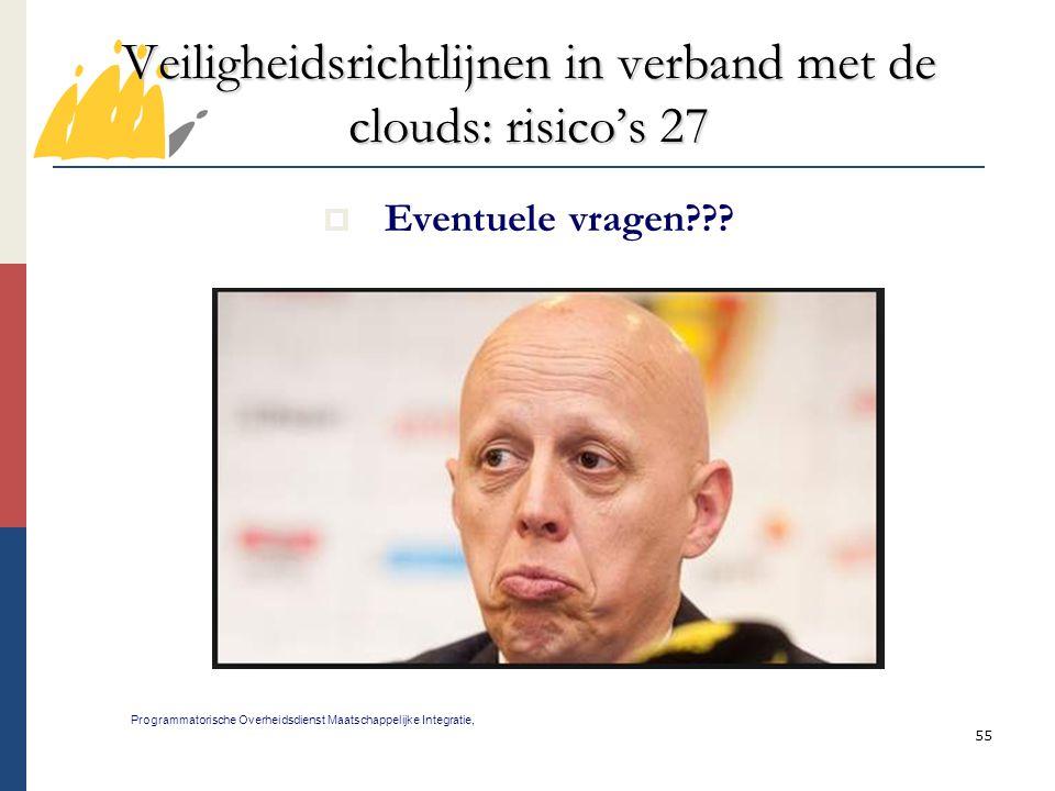 55 Veiligheidsrichtlijnen in verband met de clouds: risico's 27 Programmatorische Overheidsdienst Maatschappelijke Integratie,  Eventuele vragen???