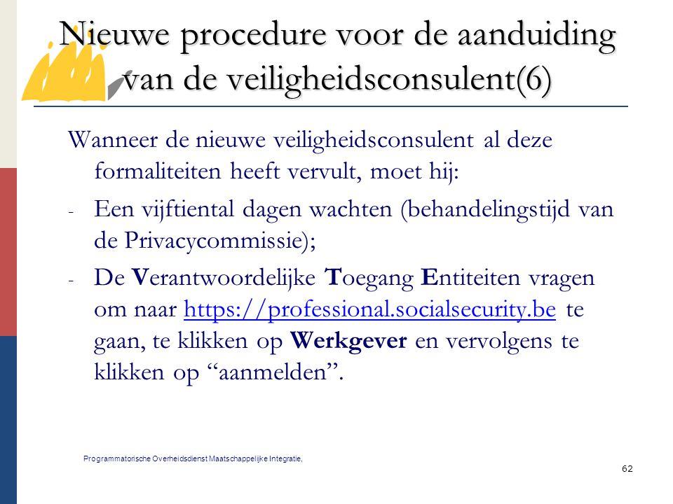 62 Nieuwe procedure voor de aanduiding van de veiligheidsconsulent(6) Programmatorische Overheidsdienst Maatschappelijke Integratie, Wanneer de nieuwe