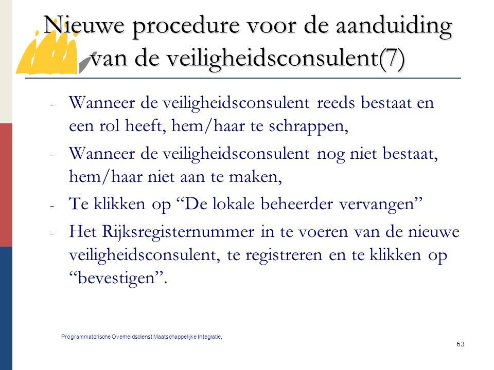 63 Nieuwe procedure voor de aanduiding van de veiligheidsconsulent(7) Programmatorische Overheidsdienst Maatschappelijke Integratie, - Wanneer de veil