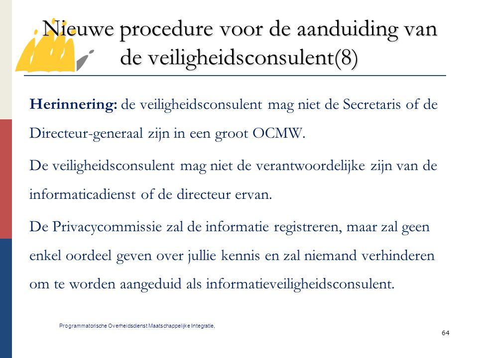 64 Nieuwe procedure voor de aanduiding van de veiligheidsconsulent(8) Programmatorische Overheidsdienst Maatschappelijke Integratie, Herinnering: de v
