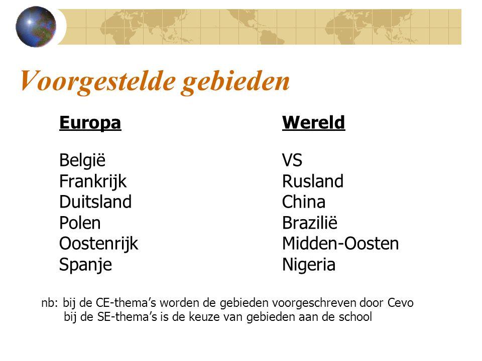 Voorgestelde gebieden EuropaWereld BelgiëVS FrankrijkRusland DuitslandChina PolenBrazilië OostenrijkMidden-Oosten SpanjeNigeria nb: bij de CE-thema's
