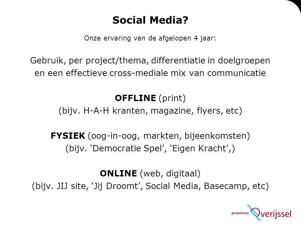 Social Media? Onze ervaring van de afgelopen 4 jaar: Gebruik, per project/thema, differentiatie in doelgroepen en een effectieve cross-mediale mix van
