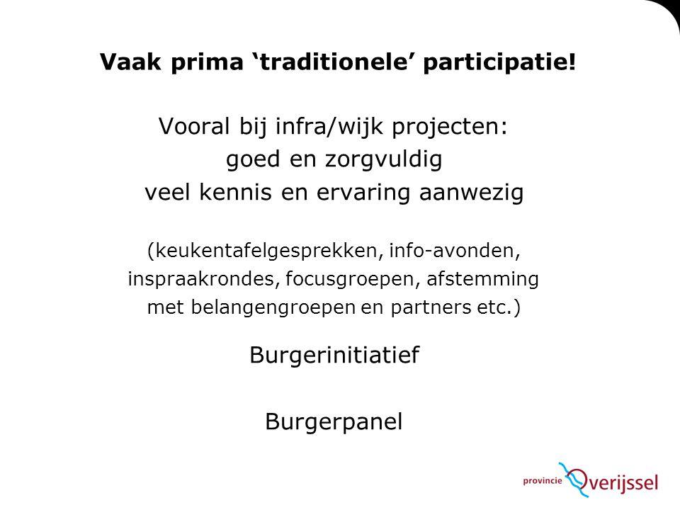 Vaak prima 'traditionele' participatie! Vooral bij infra/wijk projecten: goed en zorgvuldig veel kennis en ervaring aanwezig (keukentafelgesprekken, i