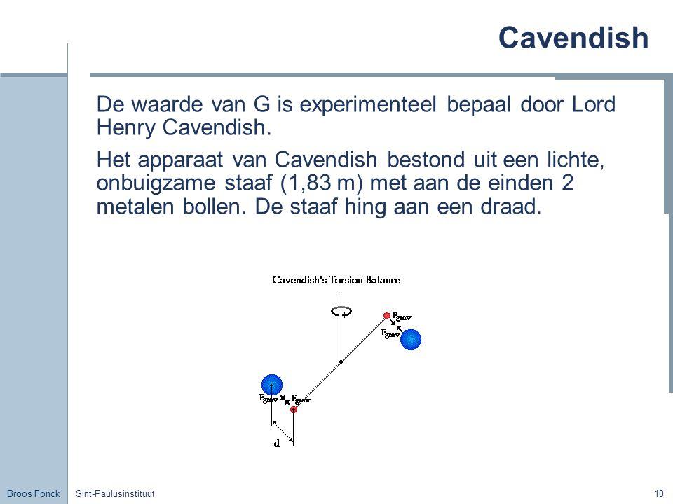 Broos Fonck Sint-Paulusinstituut10 Cavendish De waarde van G is experimenteel bepaal door Lord Henry Cavendish. Het apparaat van Cavendish bestond uit