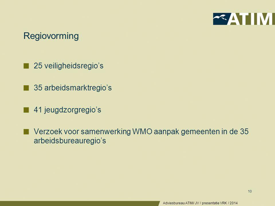 Regiovorming 25 veiligheidsregio's 35 arbeidsmarktregio's 41 jeugdzorgregio's Verzoek voor samenwerking WMO aanpak gemeenten in de 35 arbeidsbureaureg