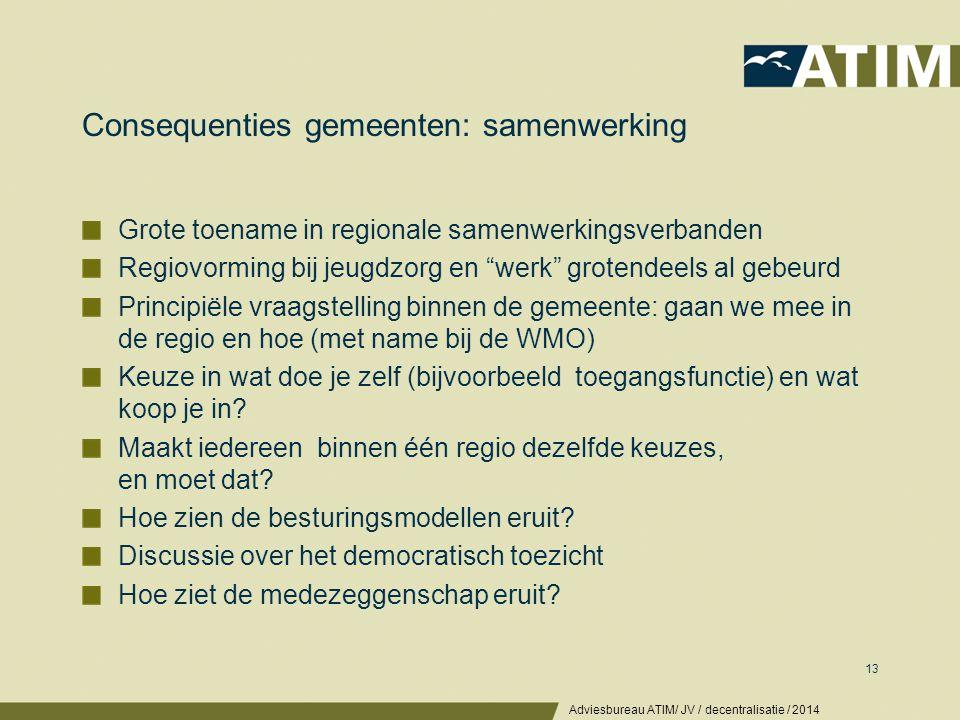 """Consequenties gemeenten: samenwerking Grote toename in regionale samenwerkingsverbanden Regiovorming bij jeugdzorg en """"werk"""" grotendeels al gebeurd Pr"""