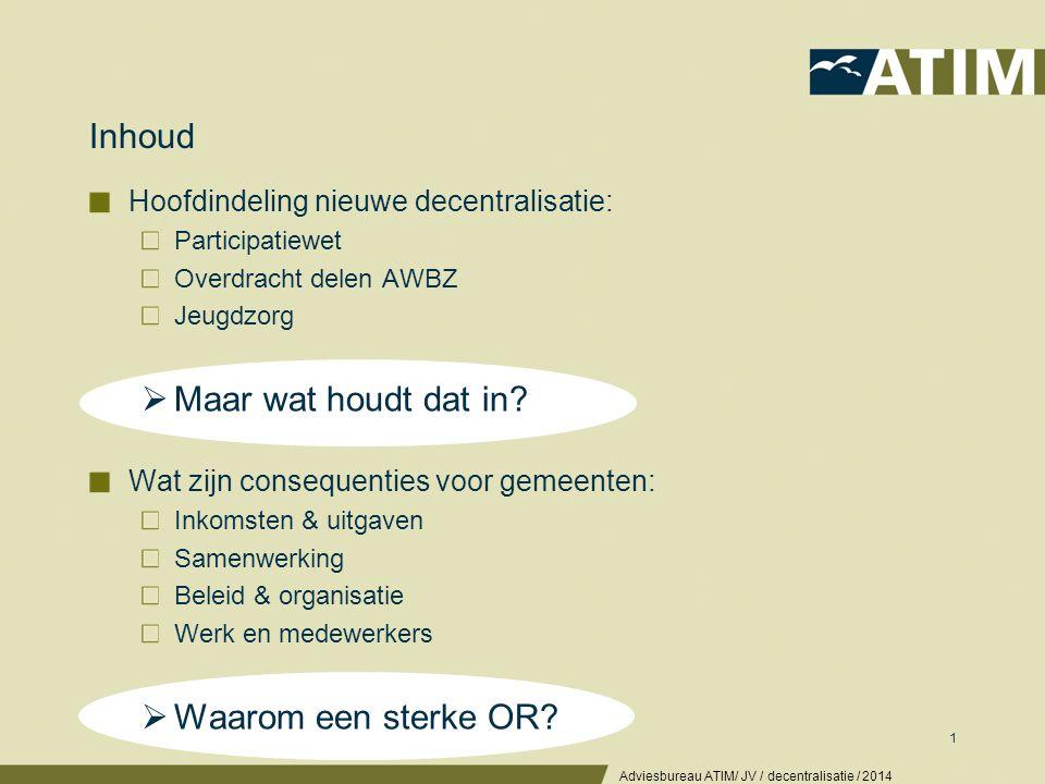 1 Inhoud Hoofdindeling nieuwe decentralisatie: Participatiewet Overdracht delen AWBZ Jeugdzorg  Maar wat houdt dat in? Wat zijn consequenties voor ge