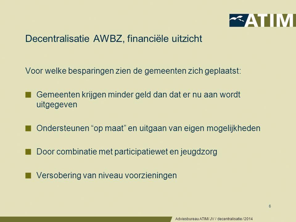Decentralisatie AWBZ, financiële uitzicht Voor welke besparingen zien de gemeenten zich geplaatst: Gemeenten krijgen minder geld dan dat er nu aan wor