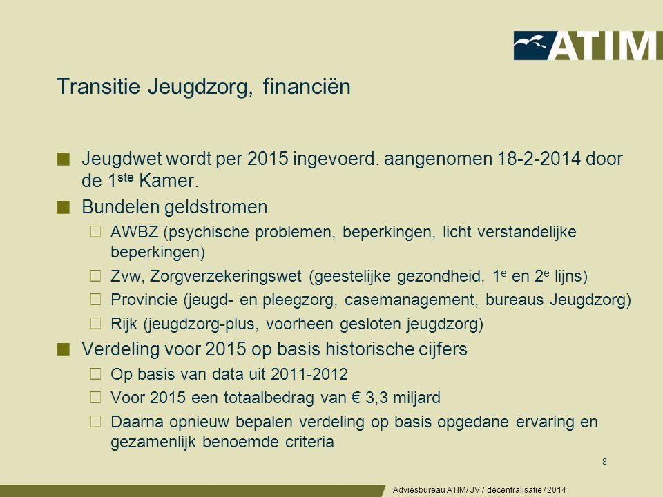 Transitie Jeugdzorg, financiën Jeugdwet wordt per 2015 ingevoerd. aangenomen 18-2-2014 door de 1 ste Kamer. Bundelen geldstromen AWBZ (psychische prob
