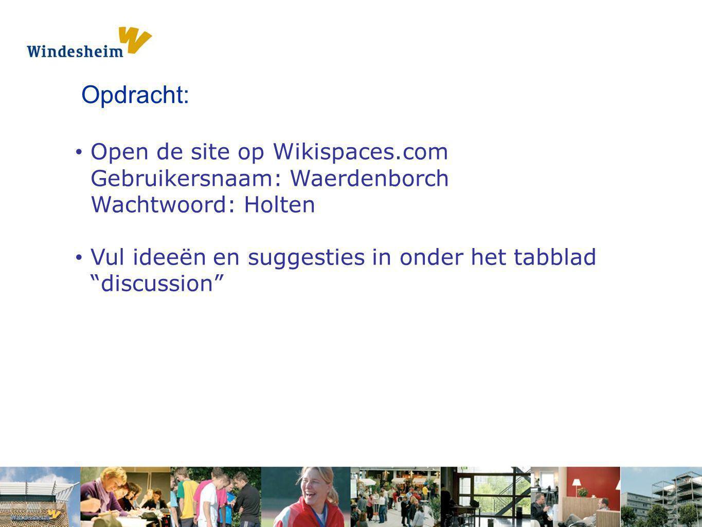 Opdracht 1: Pak een s Opdracht: Open de site op Wikispaces.com Gebruikersnaam: Waerdenborch Wachtwoord: Holten Vul ideeën en suggesties in onder het t