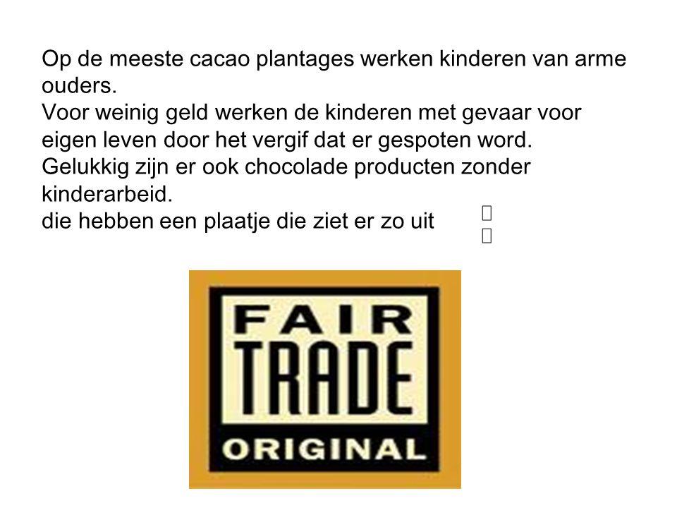 Op de meeste cacao plantages werken kinderen van arme ouders. Voor weinig geld werken de kinderen met gevaar voor eigen leven door het vergif dat er g