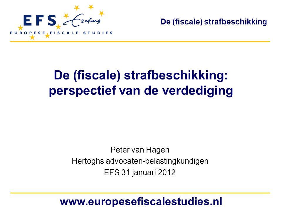 De (fiscale) strafbeschikking De (fiscale) strafbeschikking: perspectief van de verdediging Peter van Hagen Hertoghs advocaten-belastingkundigen EFS 3