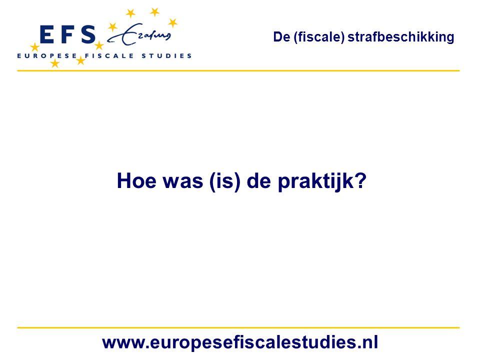 Hoe was (is) de praktijk? www.europesefiscalestudies.nl De (fiscale) strafbeschikking