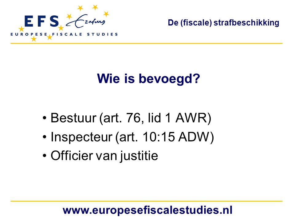 Wie is bevoegd? Bestuur (art. 76, lid 1 AWR) Inspecteur (art. 10:15 ADW) Officier van justitie www.europesefiscalestudies.nl De (fiscale) strafbeschik