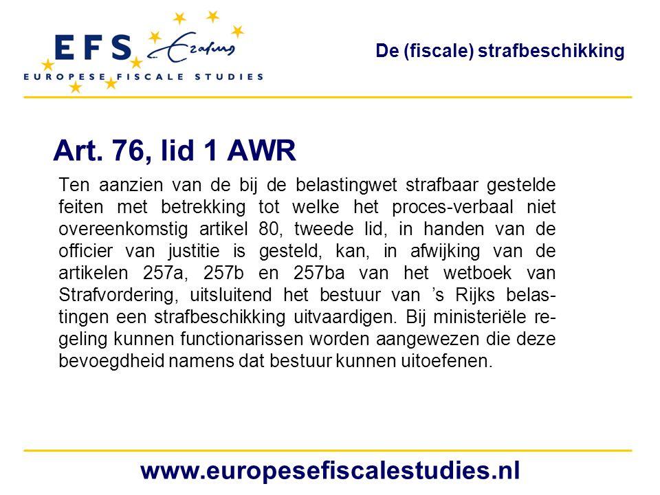Art. 76, lid 1 AWR Ten aanzien van de bij de belastingwet strafbaar gestelde feiten met betrekking tot welke het proces-verbaal niet overeenkomstig ar