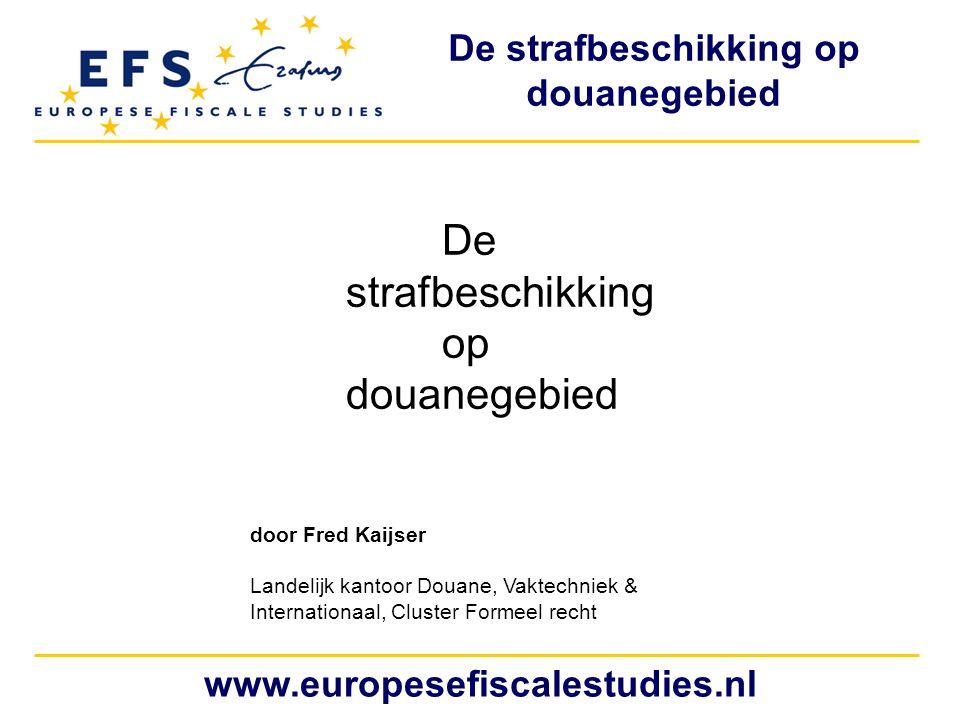 www.europesefiscalestudies.nl De strafbeschikking op douanegebied door Fred Kaijser Landelijk kantoor Douane, Vaktechniek & Internationaal, Cluster Fo