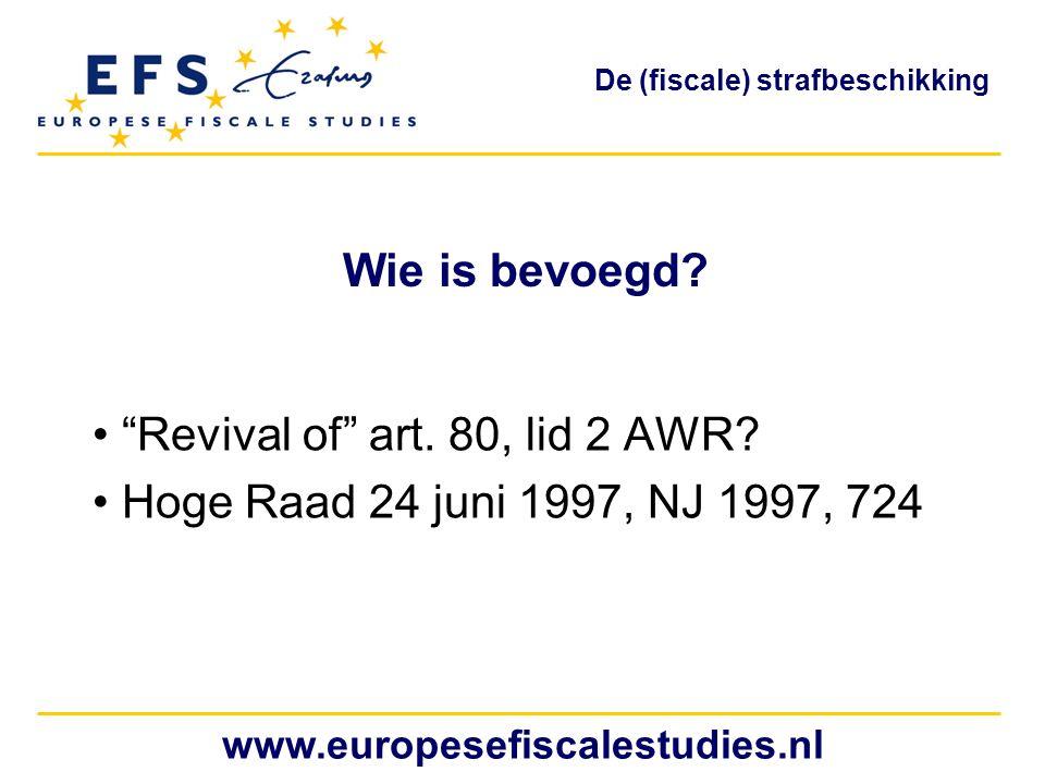 "Wie is bevoegd? ""Revival of"" art. 80, lid 2 AWR? Hoge Raad 24 juni 1997, NJ 1997, 724 www.europesefiscalestudies.nl De (fiscale) strafbeschikking"