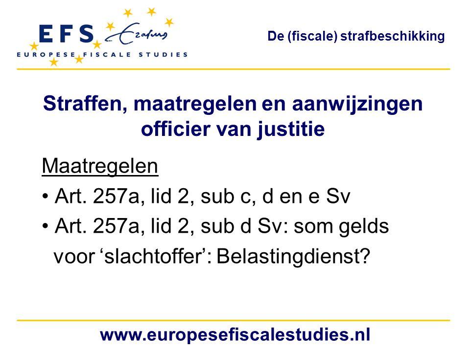 Straffen, maatregelen en aanwijzingen officier van justitie Maatregelen Art. 257a, lid 2, sub c, d en e Sv Art. 257a, lid 2, sub d Sv: som gelds voor