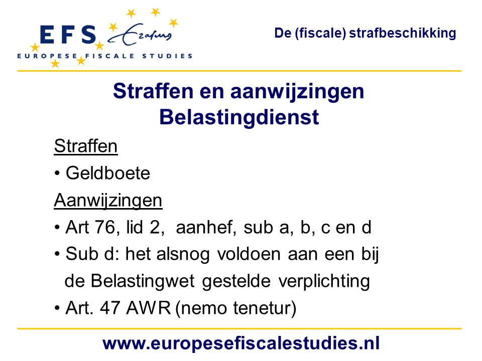 Straffen en aanwijzingen Belastingdienst Straffen Geldboete Aanwijzingen Art 76, lid 2, aanhef, sub a, b, c en d Sub d: het alsnog voldoen aan een bij de Belastingwet gestelde verplichting Art.