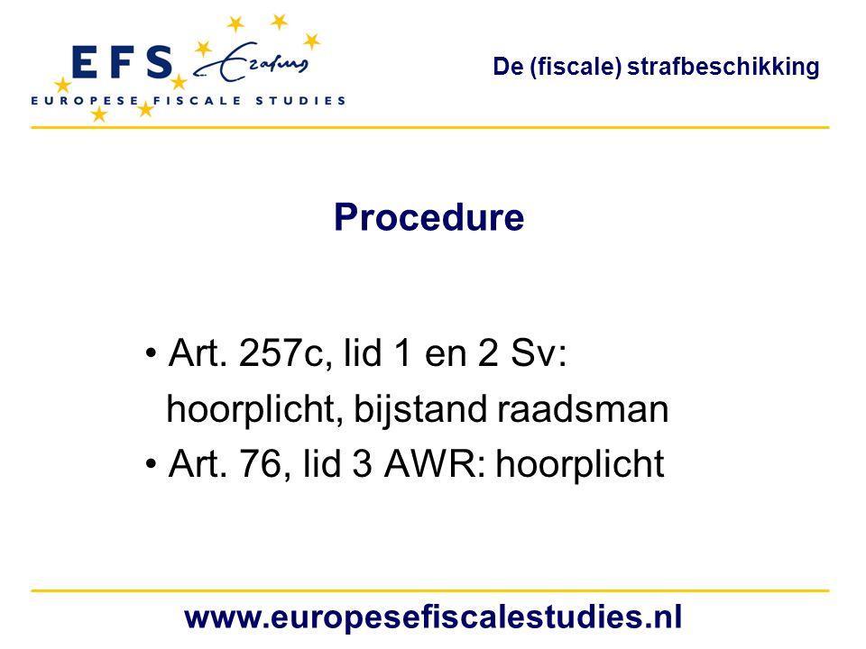 Procedure Art. 257c, lid 1 en 2 Sv: hoorplicht, bijstand raadsman Art. 76, lid 3 AWR: hoorplicht www.europesefiscalestudies.nl De (fiscale) strafbesch
