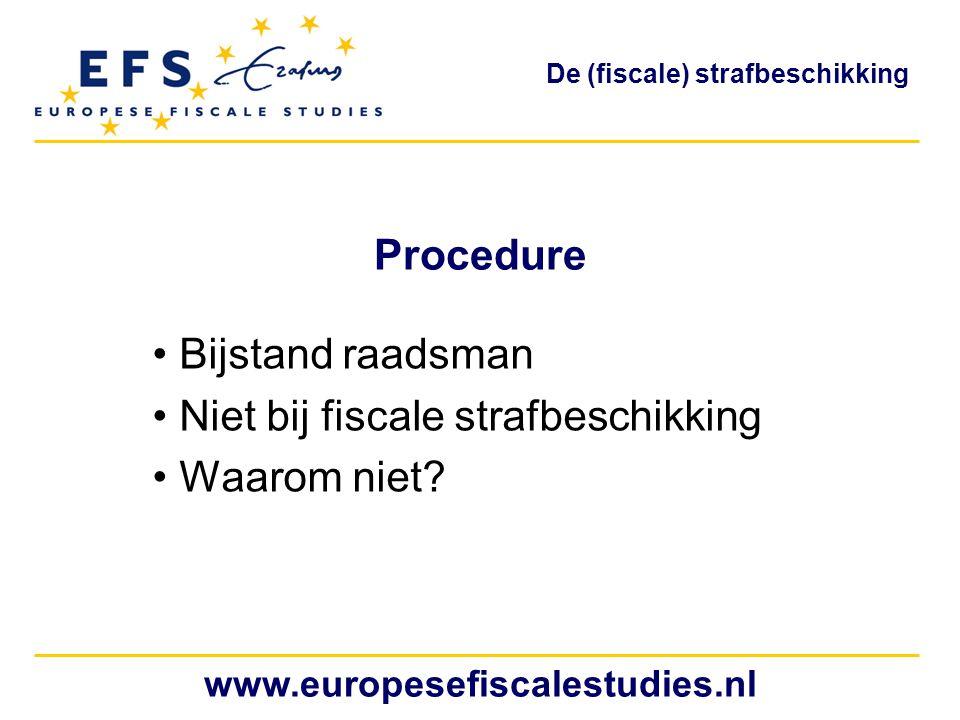 Procedure Bijstand raadsman Niet bij fiscale strafbeschikking Waarom niet? www.europesefiscalestudies.nl De (fiscale) strafbeschikking