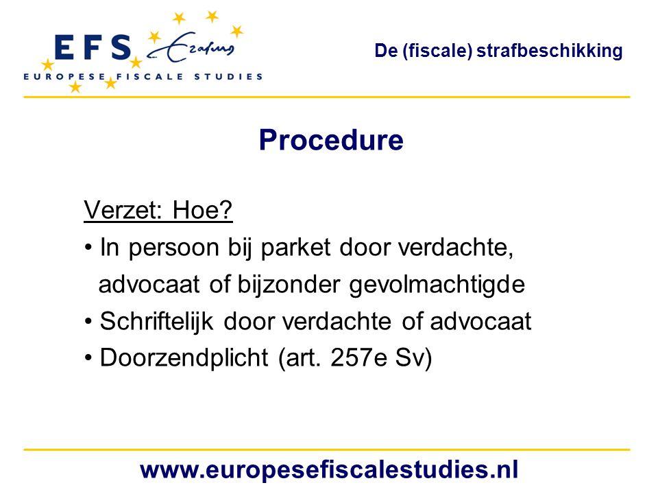 Procedure Verzet: Hoe? In persoon bij parket door verdachte, advocaat of bijzonder gevolmachtigde Schriftelijk door verdachte of advocaat Doorzendplic