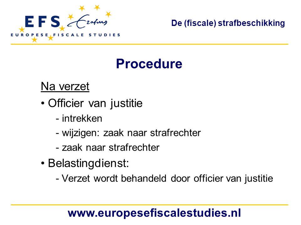 Procedure Na verzet Officier van justitie - intrekken - wijzigen: zaak naar strafrechter - zaak naar strafrechter Belastingdienst: - Verzet wordt beha