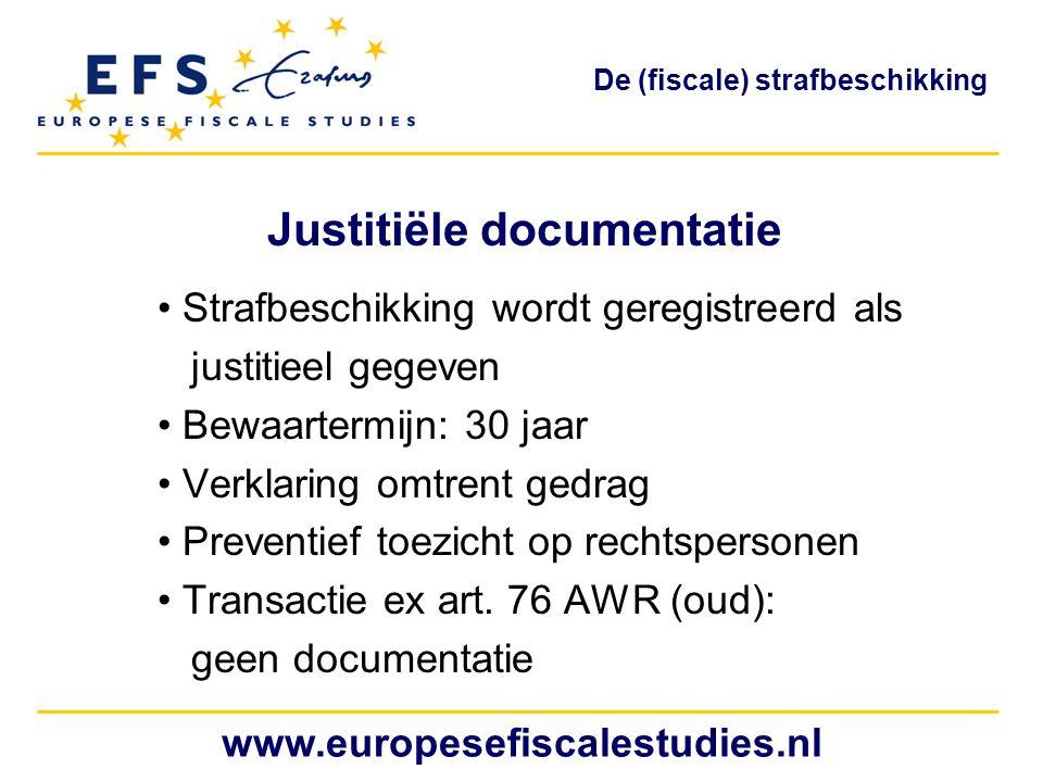 Justitiële documentatie Strafbeschikking wordt geregistreerd als justitieel gegeven Bewaartermijn: 30 jaar Verklaring omtrent gedrag Preventief toezicht op rechtspersonen Transactie ex art.