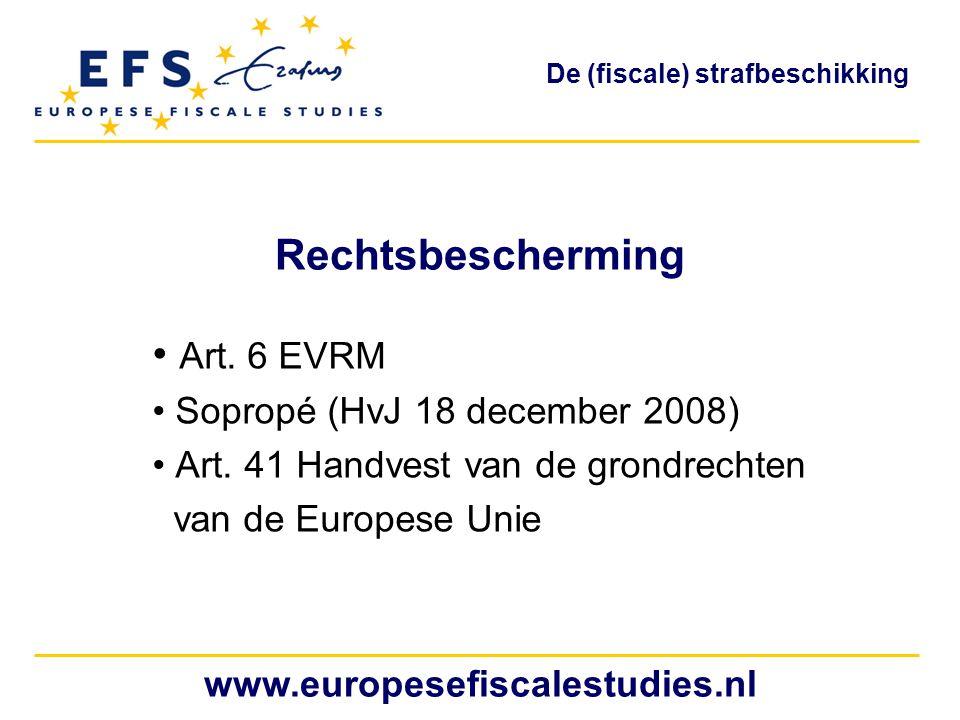 Rechtsbescherming Art. 6 EVRM Sopropé (HvJ 18 december 2008) Art. 41 Handvest van de grondrechten van de Europese Unie www.europesefiscalestudies.nl D