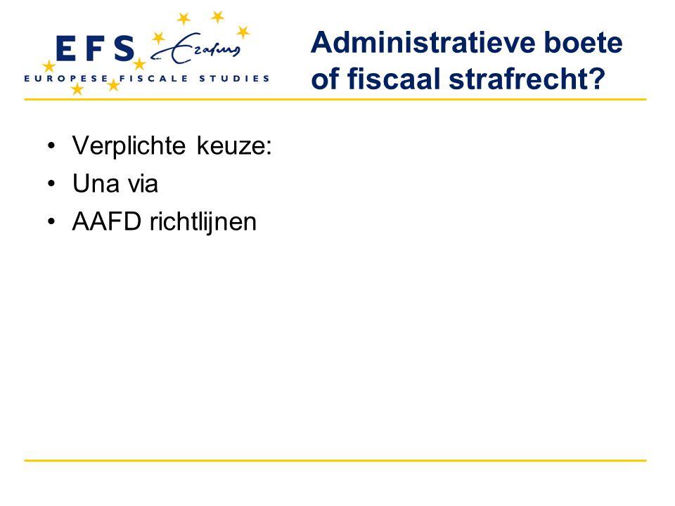 Verplichte keuze: Una via AAFD richtlijnen Administratieve boete of fiscaal strafrecht?
