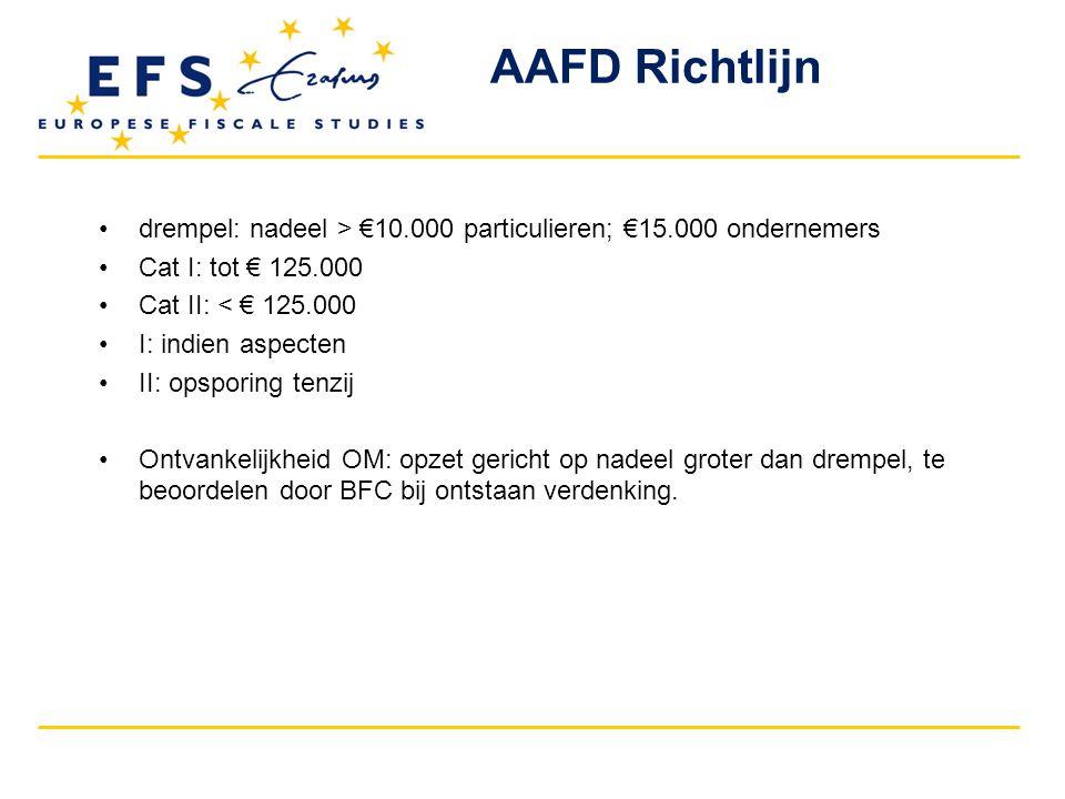 drempel: nadeel > €10.000 particulieren; €15.000 ondernemers Cat I: tot € 125.000 Cat II: < € 125.000 I: indien aspecten II: opsporing tenzij Ontvankelijkheid OM: opzet gericht op nadeel groter dan drempel, te beoordelen door BFC bij ontstaan verdenking.
