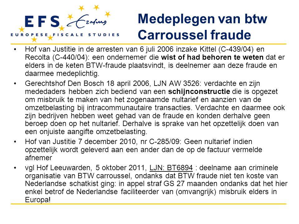 Hof van Justitie in de arresten van 6 juli 2006 inzake Kittel (C-439/04) en Recolta (C-440/04): een ondernemer die wist of had behoren te weten dat er elders in de keten BTW-fraude plaatsvindt, is deelnemer aan deze fraude en daarmee medeplichtig.