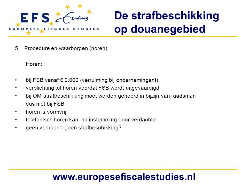 De strafbeschikking op douanegebied 5. Procedure en waarborgen (horen) Horen: bij FSB vanaf € 2.000 (verruiming bij ondernemingen!) verplichting tot h
