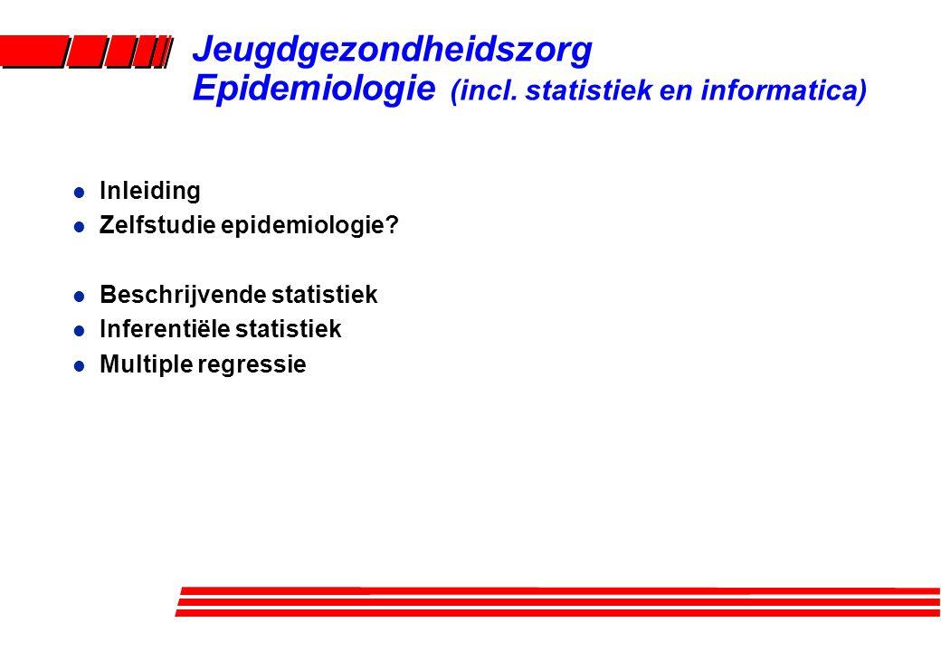 l Inleiding l Zelfstudie epidemiologie? l Beschrijvende statistiek l Inferentiële statistiek l Multiple regressie Jeugdgezondheidszorg Epidemiologie (