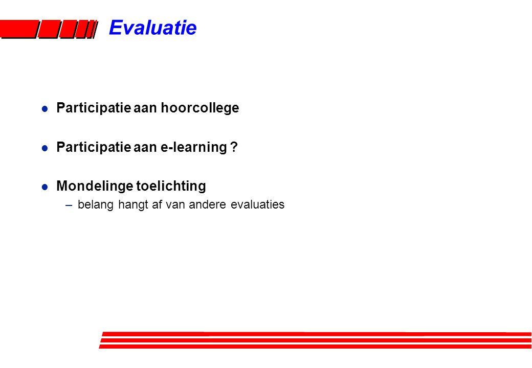 l Participatie aan hoorcollege l Participatie aan e-learning ? l Mondelinge toelichting –belang hangt af van andere evaluaties Evaluatie