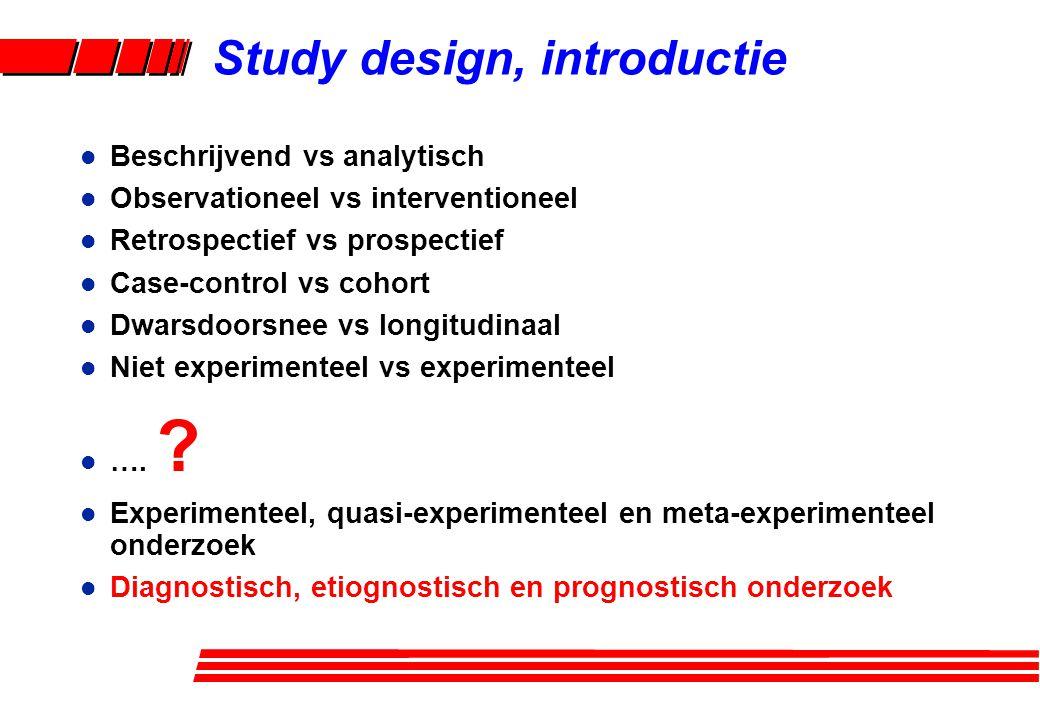 l Beschrijvend vs analytisch l Observationeel vs interventioneel l Retrospectief vs prospectief l Case-control vs cohort l Dwarsdoorsnee vs longitudin