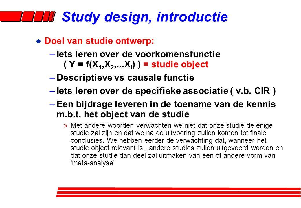l Doel van studie ontwerp: –Iets leren over de voorkomensfunctie ( Y = f(X 1,X 2,...X i ) ) = studie object –Descriptieve vs causale functie –Iets ler