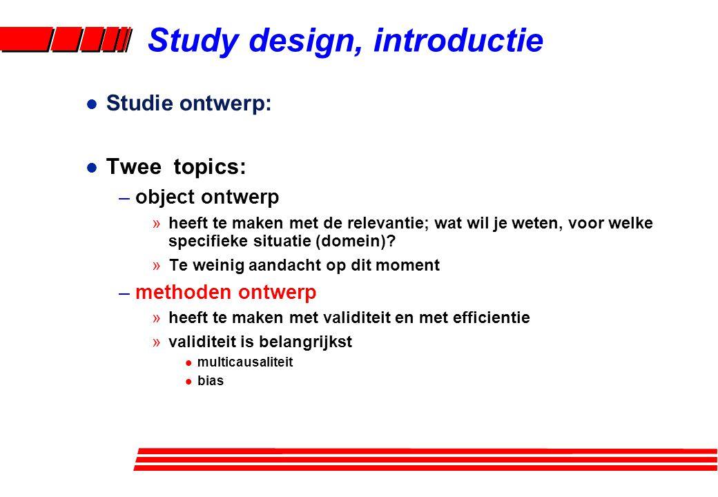 l Studie ontwerp: l Twee topics: –object ontwerp »heeft te maken met de relevantie; wat wil je weten, voor welke specifieke situatie (domein)? »Te wei