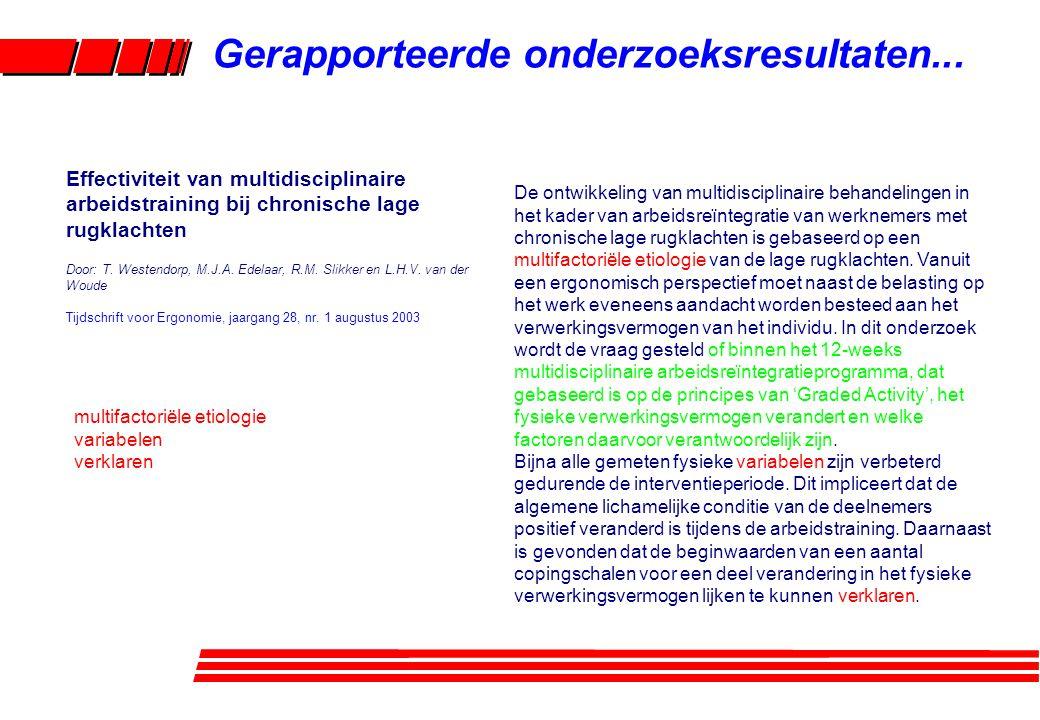 Gerapporteerde onderzoeksresultaten... Effectiviteit van multidisciplinaire arbeidstraining bij chronische lage rugklachten Door: T. Westendorp, M.J.A