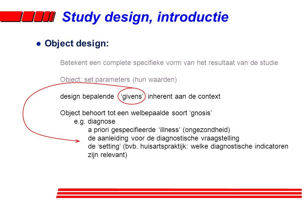 l Object design: Betekent een complete specifieke vorm van het resultaat van de studie Object: set parameters (hun waarden) design bepalende 'givens'