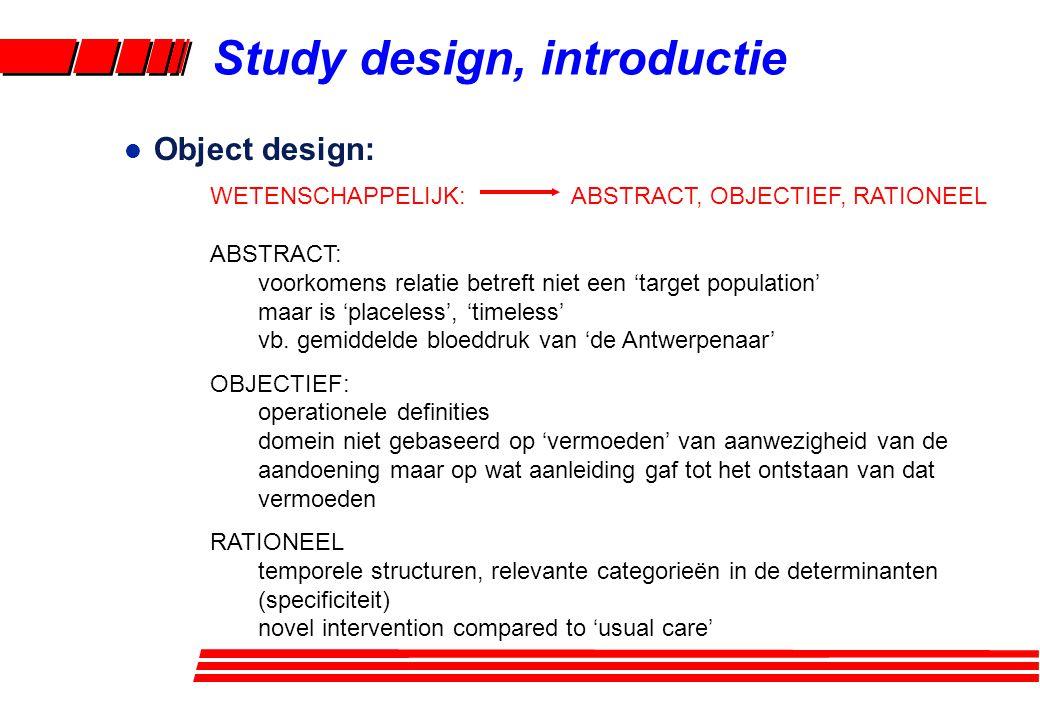 l Object design: WETENSCHAPPELIJK: ABSTRACT, OBJECTIEF, RATIONEEL ABSTRACT: voorkomens relatie betreft niet een 'target population' maar is 'placeless