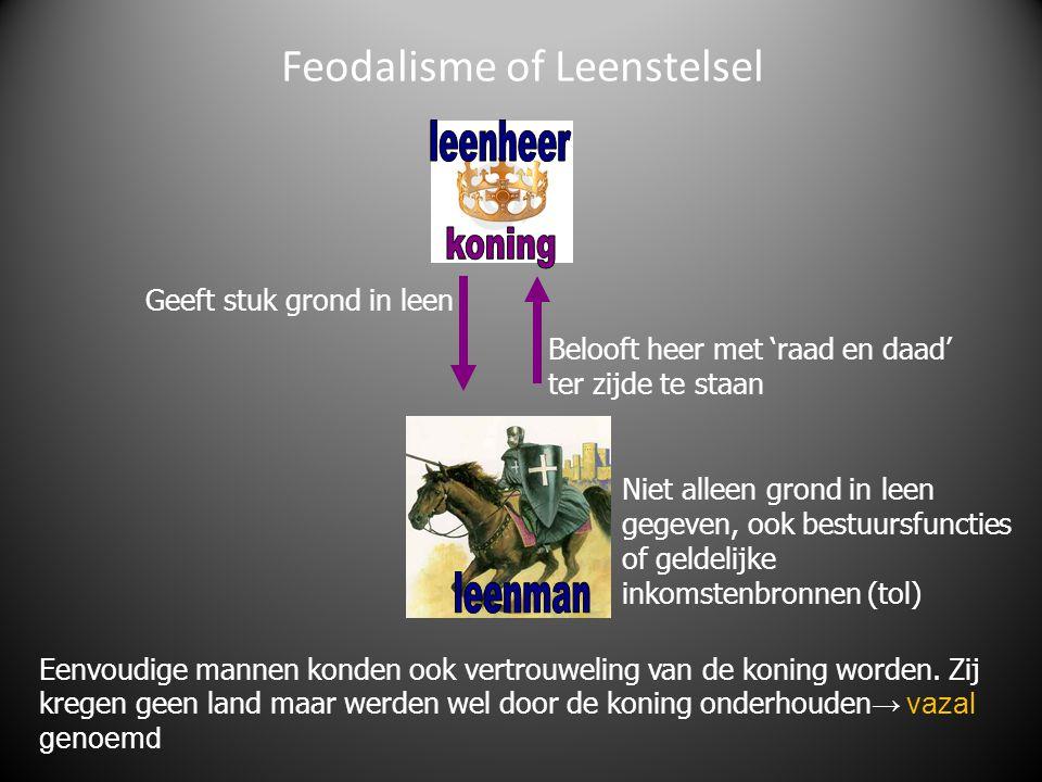 Feodalisme of Leenstelsel Geeft stuk grond in leen Belooft heer met 'raad en daad' ter zijde te staan Niet alleen grond in leen gegeven, ook bestuursf