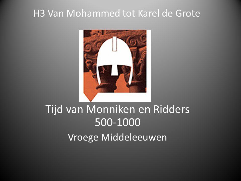 H3 Van Mohammed tot Karel de Grote Tijd van Monniken en Ridders 500-1000 Vroege Middeleeuwen