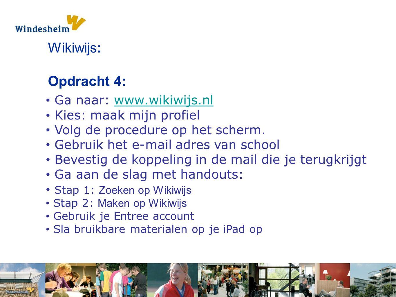 Opdracht 1: Pak een s Wikiwijs: Opdracht 4: Ga naar: www.wikiwijs.nlwww.wikiwijs.nl Kies: maak mijn profiel Volg de procedure op het scherm. Gebruik h