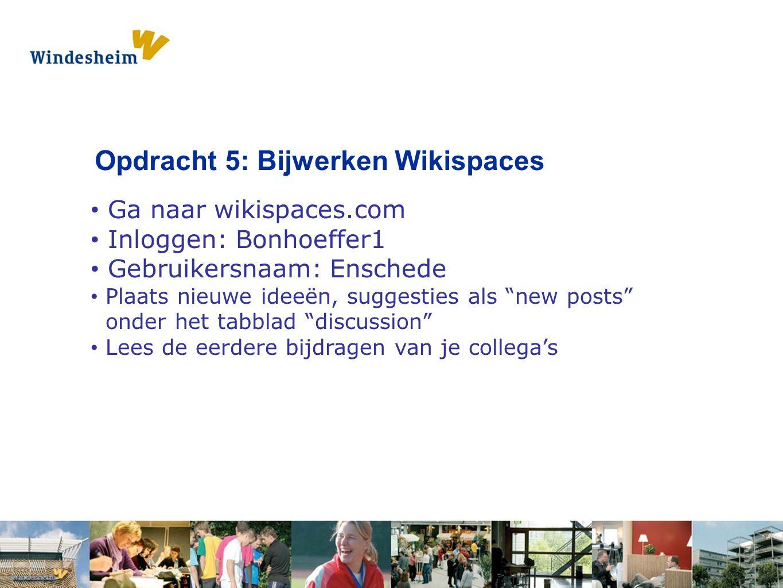Opdracht 1: Pak een s Opdracht 5: Bijwerken Wikispaces Ga naar wikispaces.com Inloggen: Bonhoeffer1 Gebruikersnaam: Enschede Plaats nieuwe ideeën, suggesties als new posts onder het tabblad discussion Lees de eerdere bijdragen van je collega's